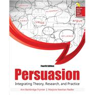 Persuasion: Integrating Theory, Research, and Practice by Ann Bainbridge Frymier, Marjorie Keeshan Nadler, 9781524907372