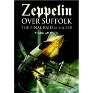 Zeppelin Over Suffolk: The Final Raid Of L48 by Mower, Mark, 9781844157372