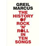 The History of Rock 'n' Roll in Ten Songs by Marcus, Greil, 9780300187373