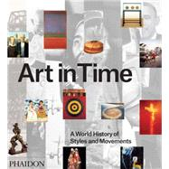 Art in Time by The Editors of Phaidon Press; Bailey, Gauvin Alexander; McKelway, Matthew, 9780714867373