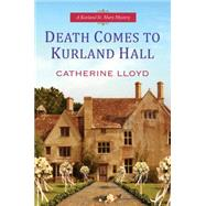 Death Comes To Kurland Hall by Lloyd, Catherine, 9780758287373