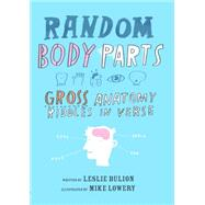 Random Body Parts by Bulion, Leslie; Lowery, Mike, 9781561457373