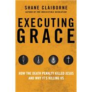 Executing Grace by Claiborne, Shane, 9780062347374