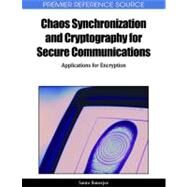 Chaos Synchronization and Cryptography for Secure Communications: Applications for Encryption by Banerjee, Santo, 9781615207374