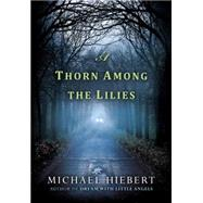 A Thorn Among the Lilies by Hiebert, Michael, 9781617737374