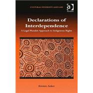 Declarations of Interdependence: A Legal Pluralist Approach to Indigenous Rights by Anker,Kirsten, 9781409447375