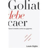 Goliat debe caer / Goliath Must Fall by Giglio, Louie, 9781418597375