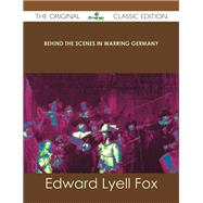 Behind the Scenes in Warring Germany by Fox, Edward Lyell, 9781486437375