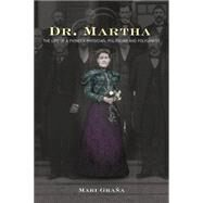 Dr. Martha: The Life of a Pioneer Physician, Politician, and Polygamist by Grana, Mari, 9781442247376