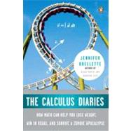 The Calculus Diaries How Math Can Help You Lose Weight, Win in Vegas, and Survive a Zombie Apocalypse by Ouellette, Jennifer, 9780143117377