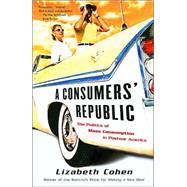A Consumers' Republic by COHEN, LIZABETH, 9780375707377