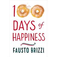 100 Days of Happiness A Novel by Brizzi, Fausto, 9780525427377
