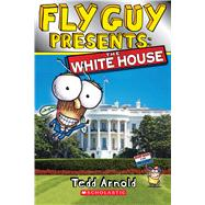 Fly Guy Presents: The White House (Scholastic Reader, Level 2) by Arnold, Tedd, 9780545917377