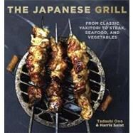 The Japanese Grill: From Classic Yakitori to Steak, Seafood, and Vegetables by Ono, Tadashi; Salat, Harris; Coleman, Todd; Takagi, Junko (CON), 9781580087377