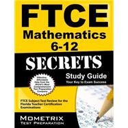 FTCE Mathematics 6-12 Secrets Study Guide : FTCE Subject Test Review for the Florida Teacher Certification Examinations by Ftce Subject Exam Secrets, 9781609717377