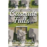 Cascade Falls A Novel by Ferber, Bruce, 9781940207377