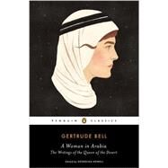 A Woman in Arabia: The Writings of the Queen of the Desert by Bell, Gertrude; Howell, Georgina, 9780143107378