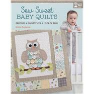 Sew Sweet Baby Quilts: Precuts - Shortcuts - Lots of Fun! by Roylance, Kristin, 9781604687378