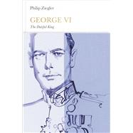 George VI: The Dutiful King by Ziegler, Philip, 9780141977379