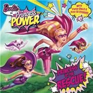 Princess to the Rescue! (Barbie in Princess Power) by Man-Kong, Mary, 9780553507379