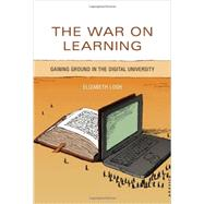 The War on Learning: Gaining Ground in the Digital University by Losh, Elizabeth, 9780262027380