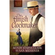 The Amish Clockmaker by Clark, Mindy Starns; Meissner, Susan, 9780736957380