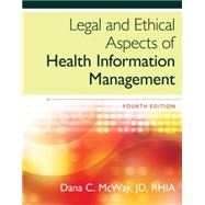 Legal and Ethical Aspects of Health Information Management by McWay, Dana C., 9781285867380