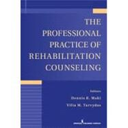 The Professional Practice of Rehabilitation Counseling by Maki, Dennis R., Ph.D.; Tarvydas, Vilia M., 9780826107381