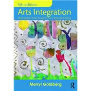 Arts Integration: Teaching Subject Matter through the Arts in Multicultural Settings by Goldberg; Merryl, 9781138647381