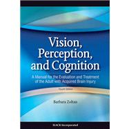 Vision, Perception, and Cognition A Manual for the Evaluation and Treatment of the Adult with Acquired Brain Injury by Zoltan, Barbara, 9781556427381