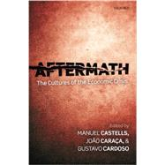 Aftermath The Cultures of the Economic Crisis by Castells, Manuel; Caraca, Joao; Cardoso, Gustavo, 9780199677382