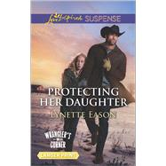 Protecting Her Daughter by Eason, Lynette, 9780373677382
