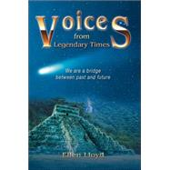 Voices from Legendary Times : We are a bridge between past and Future by Lloyd, Ellen, 9780595367382
