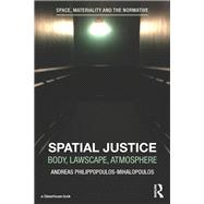Spatial Justice: Body, Lawscape, Atmosphere by Philippopoulos-Mihalopoulos; A, 9781138017382