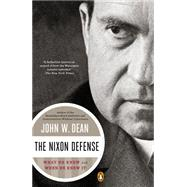 The Nixon Defense: What He Knew and When He Knew It by Dean, John W., 9780143127383