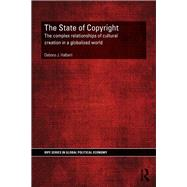 The State of Copyright: The complex relationships of cultural creation in a globalized world by Halbert; Debora, 9780415857383