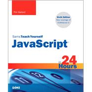 JavaScript in 24 Hours, Sams Teach Yourself by Ballard, Phil, 9780672337383
