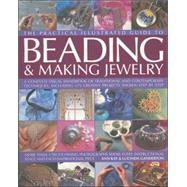 Practical Illustrated Guide to Beading and Making Jewellery : A Complete Illustrated Guide to Traditional and Contemporary Techniques, Including 175 Creative Projects Shown Step by Step by Kay, Ann, 9780754817383