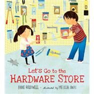Let's Go to the Hardware Store by Rockwell, Anne; Iwai, Melissa, 9780805087383