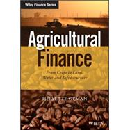 Agricultural Finance: From Crops to Land, Water and Infrastructure by Geman, Helyette, 9781118827383