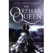 The Orphan Queen by Meadows, Jodi, 9780062317384