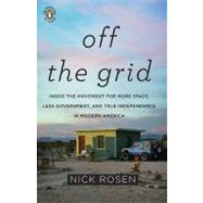 Off the Grid : Inside the Movement for More Space, Less Government, and True Independence in Modern America by Rosen, Nick (Author), 9780143117384