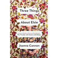 Three Things About Elsie A Novel by Cannon, Joanna, 9781501187384