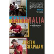 Saturnalia Traveling from Cape Town to Kampala in Search of an African Utopia by Chapman, Justin, 9781940207384