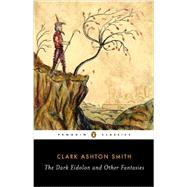 The Dark Eidolon and Other Fantasies by Smith, Clark Ashton; Joshi, S. T., 9780143107385