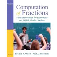 Computation of Fractions Math Intervention for Elementary and Middle Grades Students by Witzel, Bradley S.; Riccomini, Paul J., 9780205567386