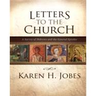 Letters To The Church: A Survey of Hebrews and the General Epistles by Jobes, Karen H., 9780310267386