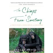 The Chimps of Fauna Sanctuary: A True Story of Resilience and Recovery by Westoll, Andrew, 9780547737386
