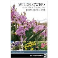 Wildflowers of the High Sierra and John Muir Trail by Wenk, Elizabeth, 9780899977386