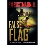 False Flag by Rustmann, F. W., Jr., 9781621577386